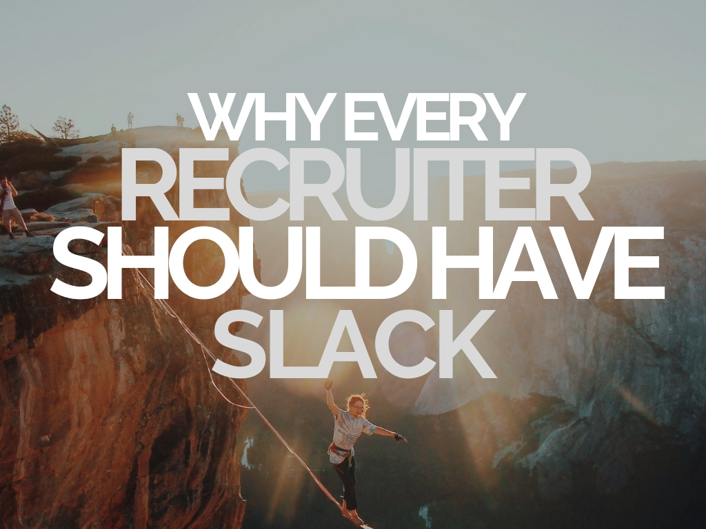 Why Every Recruiter Should Have Slack