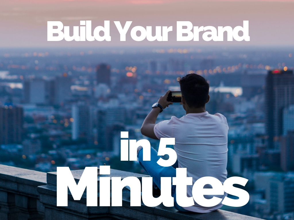 Build Your Personal Brand in 5 Minutes a Day