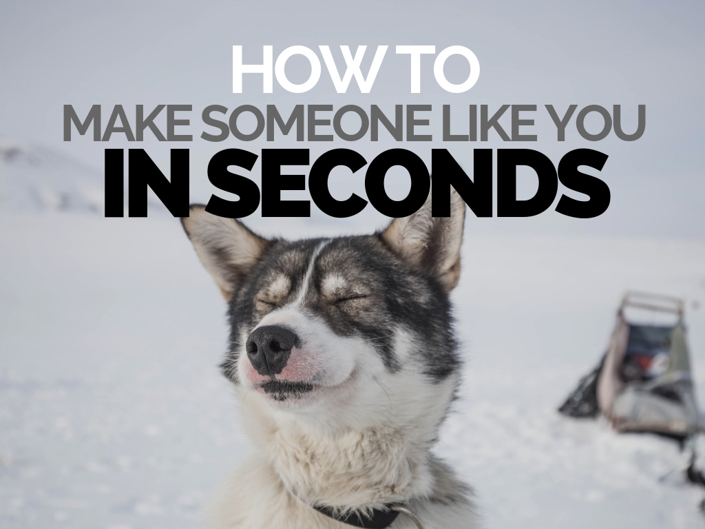 How to Make Someone Like You, in Seconds