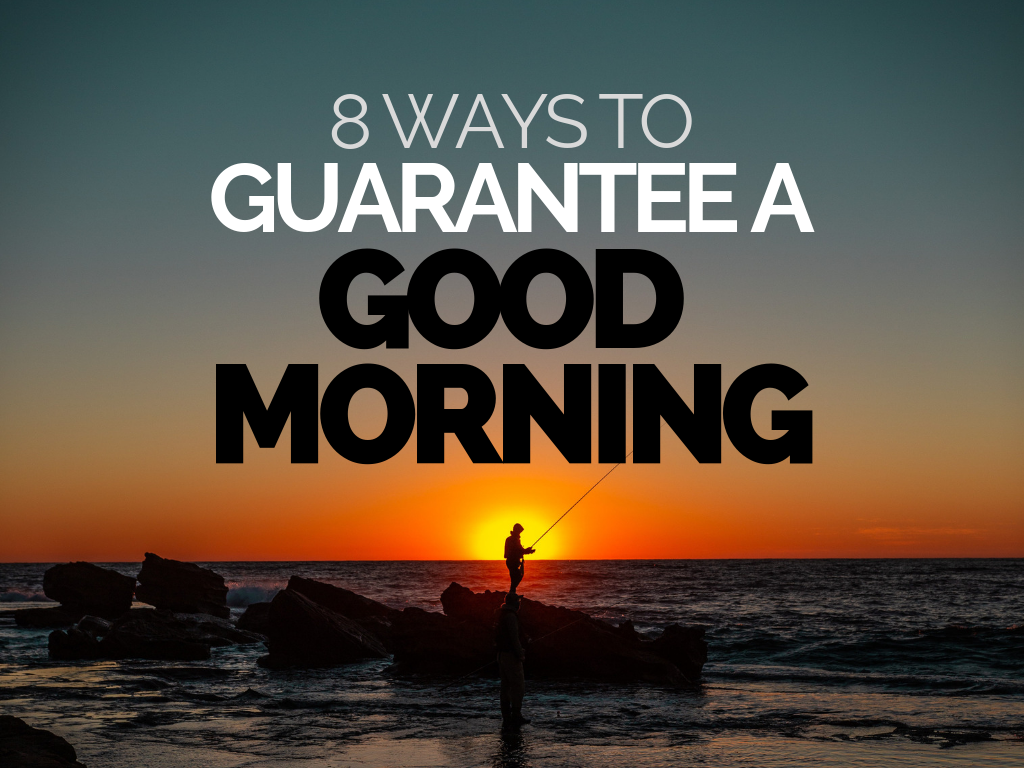 8 Ways To Guarantee A Good Morning