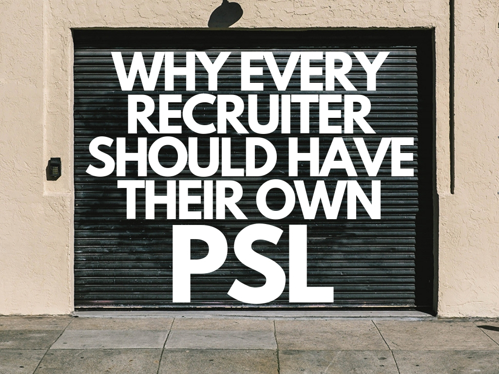 Why Every Recruiter Should Have Their Own PSL