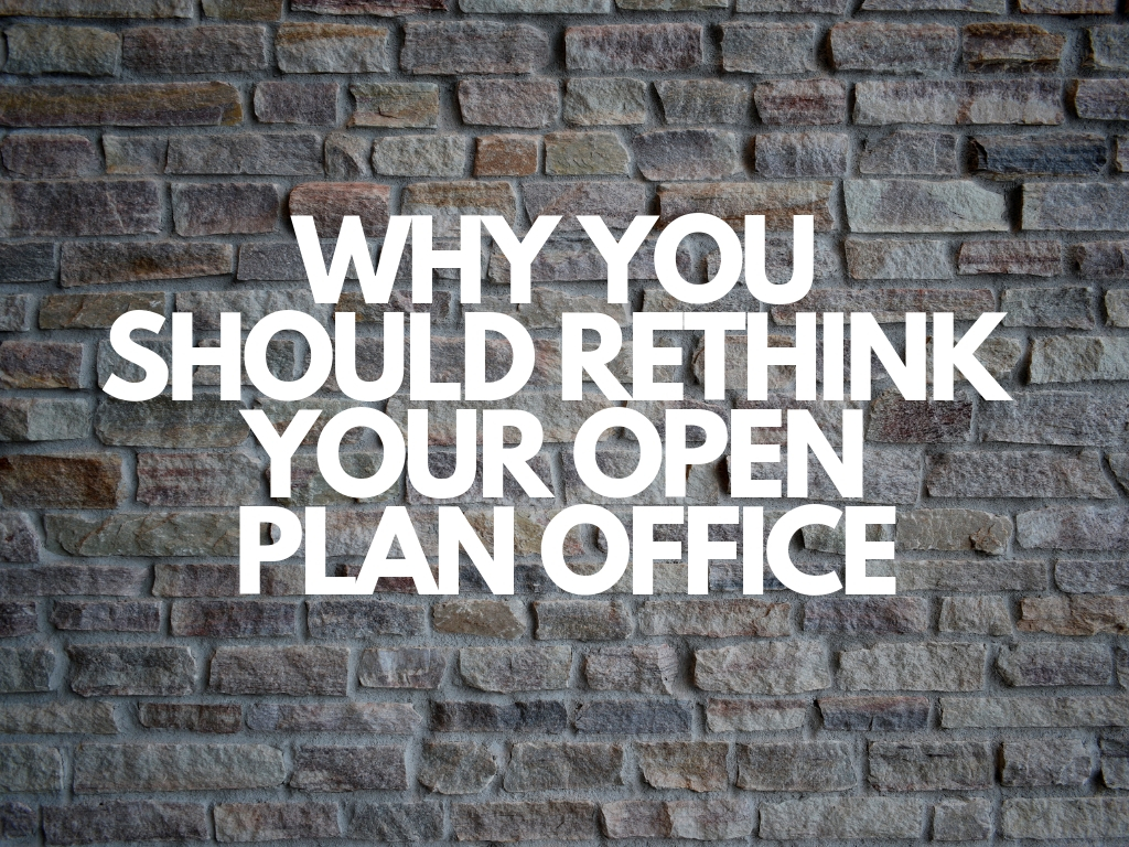 Why You Should Think Your Open Plan Office