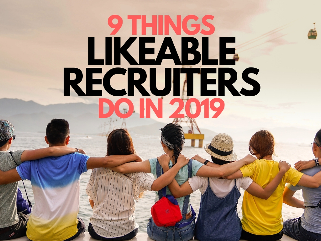 9 things likeable recruiters do in 2019