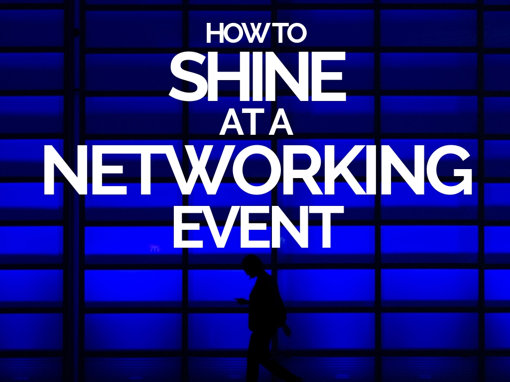 How to Shine at a Networking Event