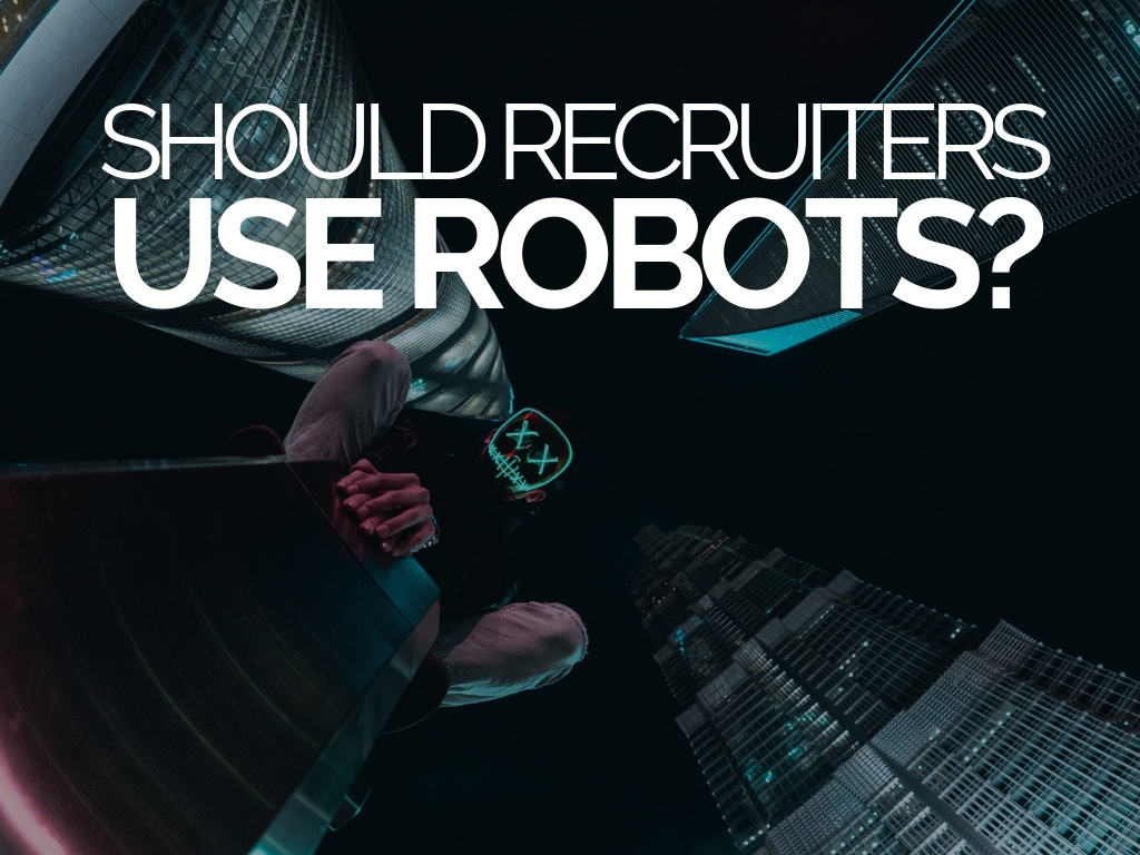 Should Recruiters Use Robots