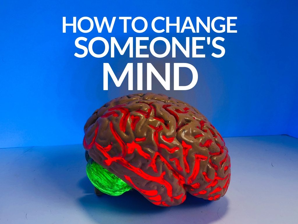 How to Change Someone's Mind