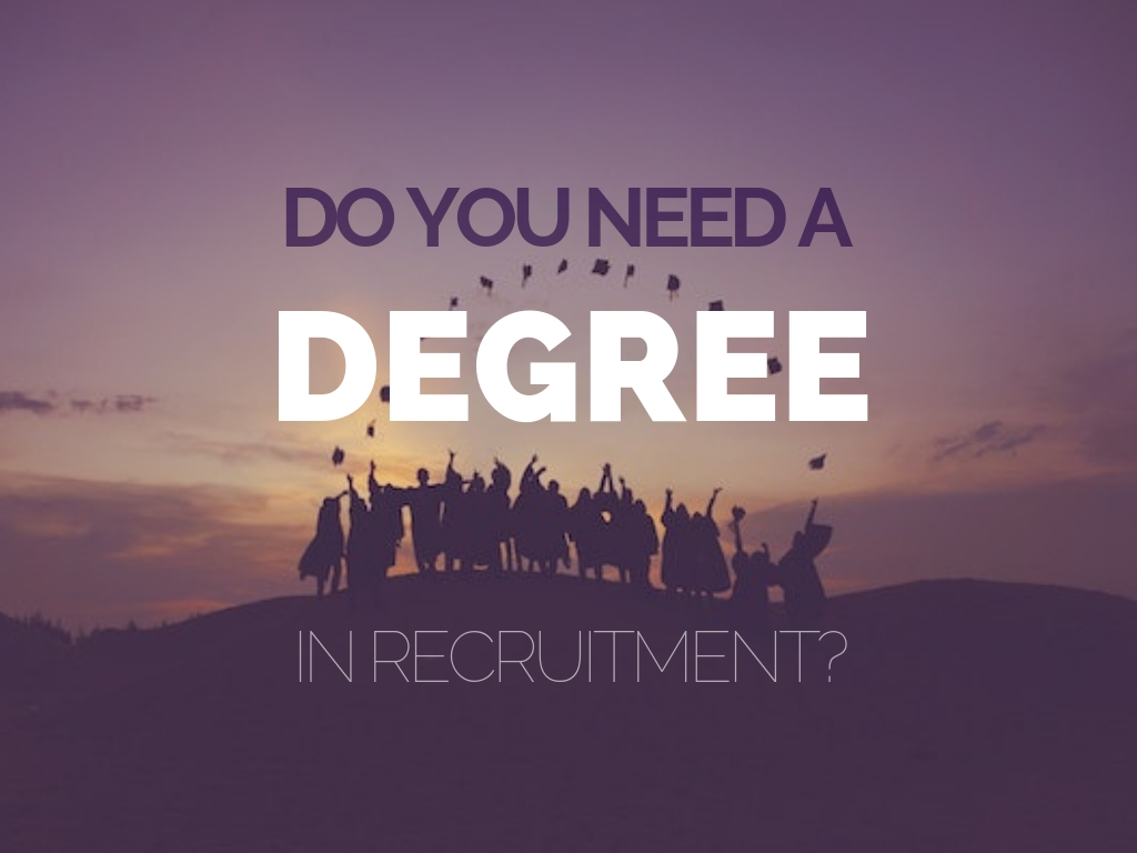 Do You Need A Degree In Recruitment