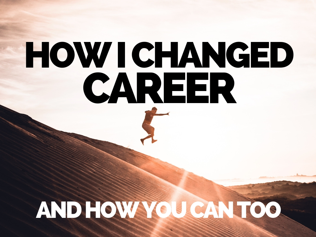 How I Changed Career And How You Can Too