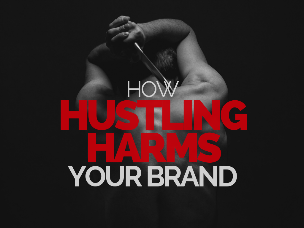 How Hustling Harms Your Brand