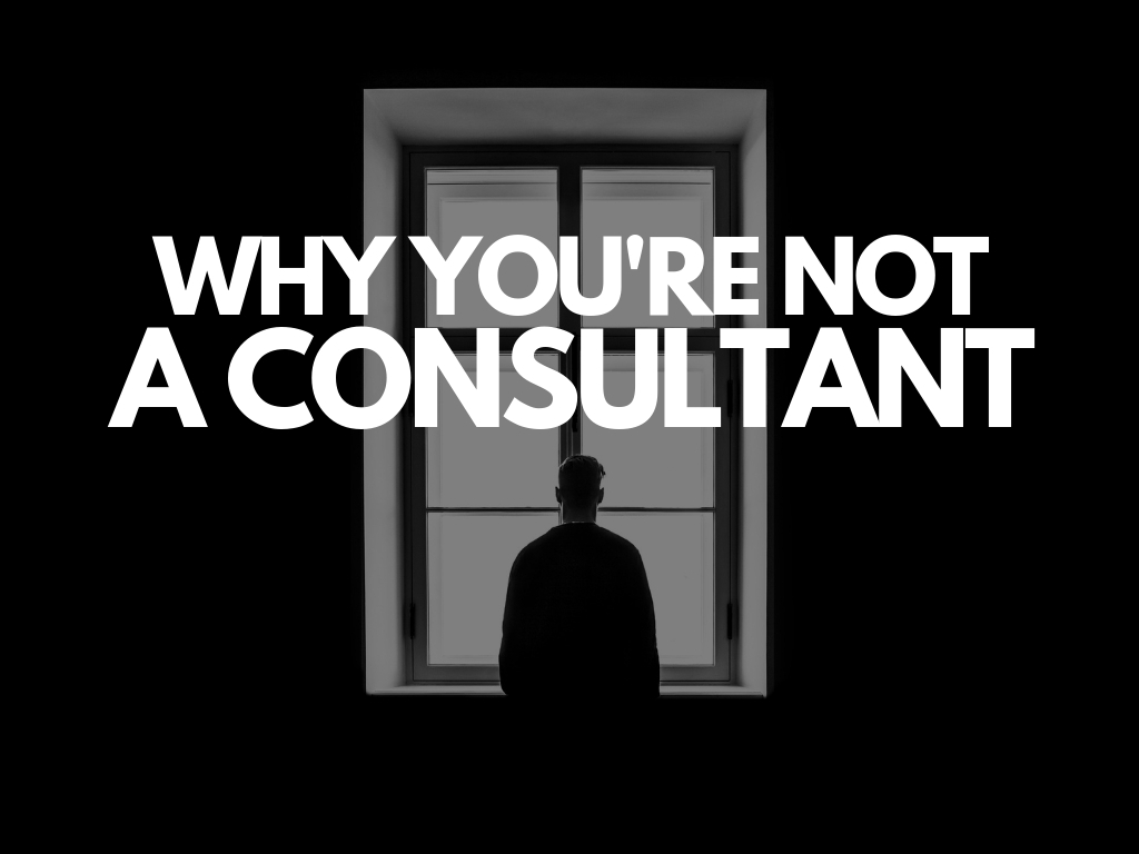 Why You're Not a Consultant