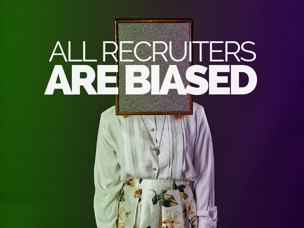 All Recruiters Are Biased