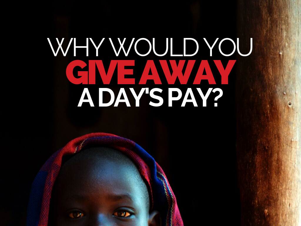 Why Would You Give Away A Day's Pay?
