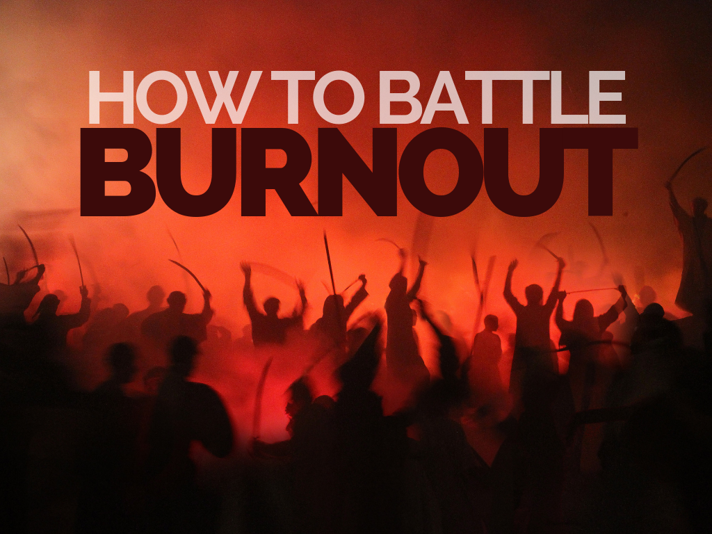 How To Battle Burnout