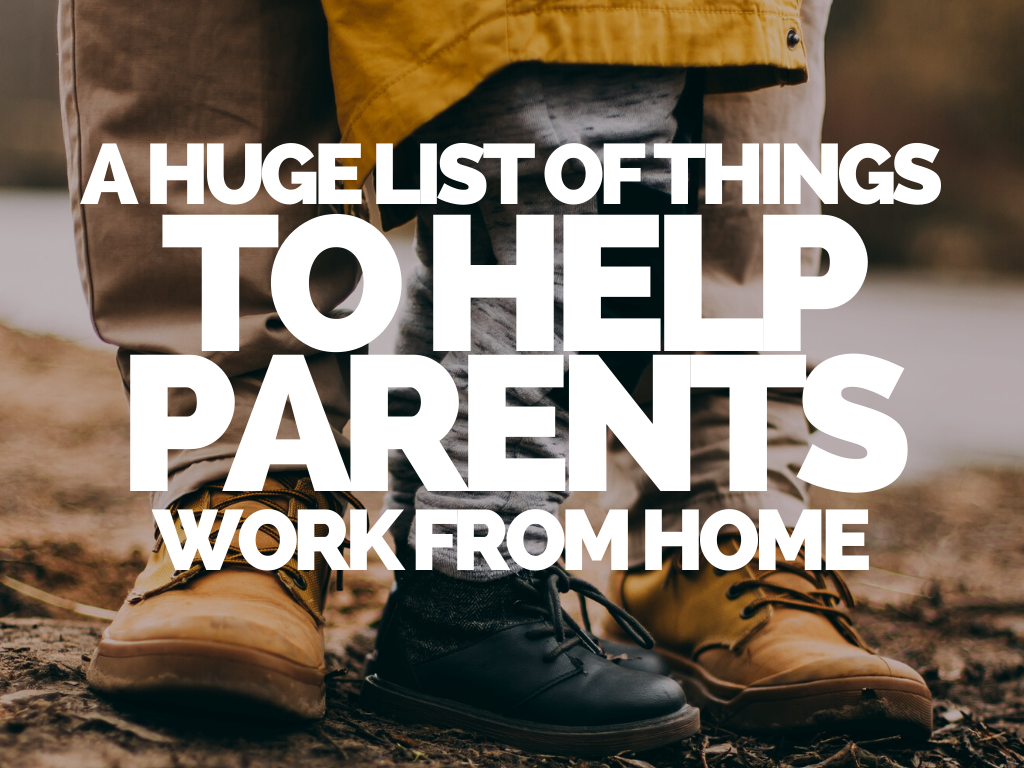 A Huge List of Things to Help Parents Work from Home