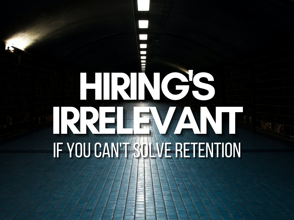 Hiring's Irrelevant Without Retention