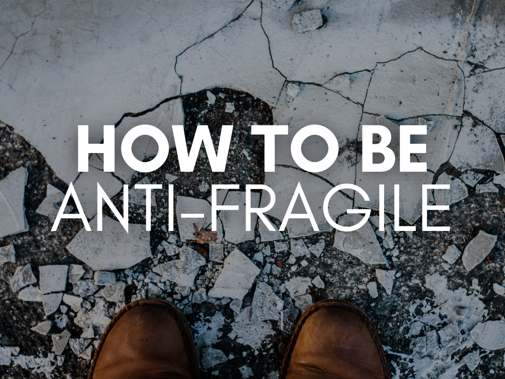 Five Ways to be Anti-Fragile