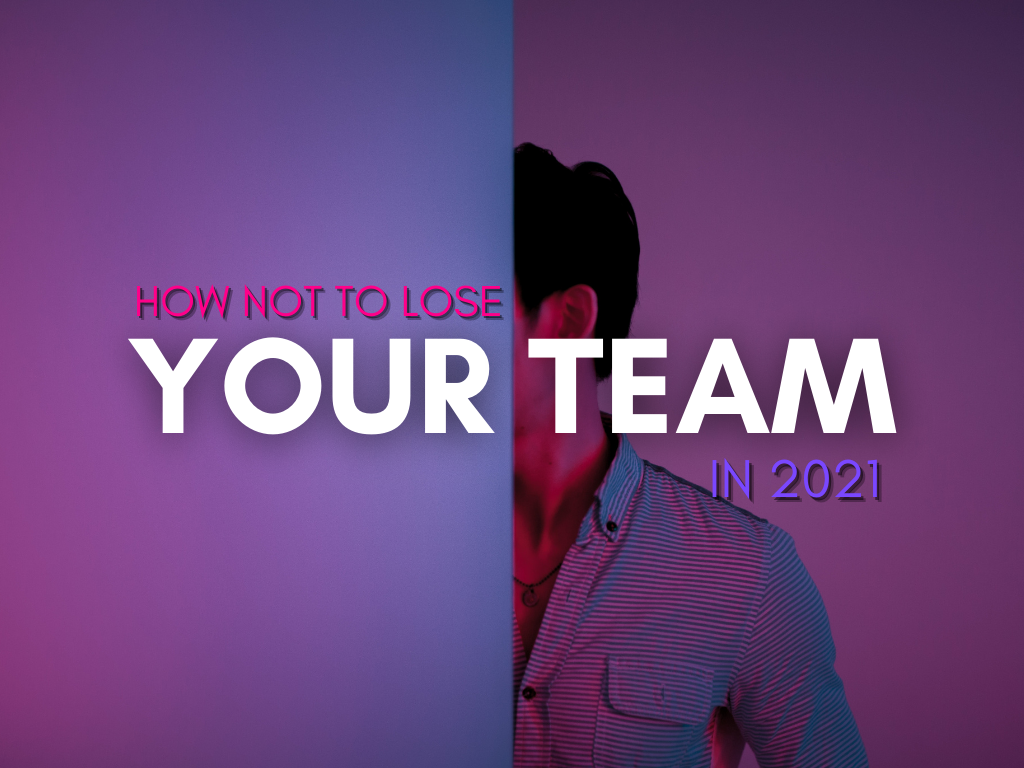 How not to lose your team in 2021