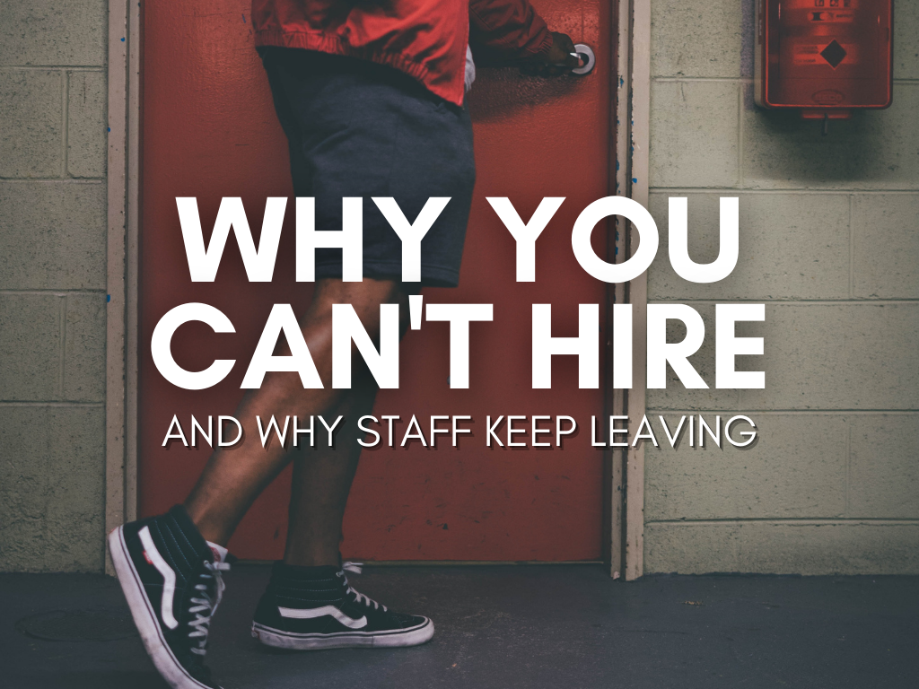 Why Can't I Hire? And Why Do Staff Keep Leaving?