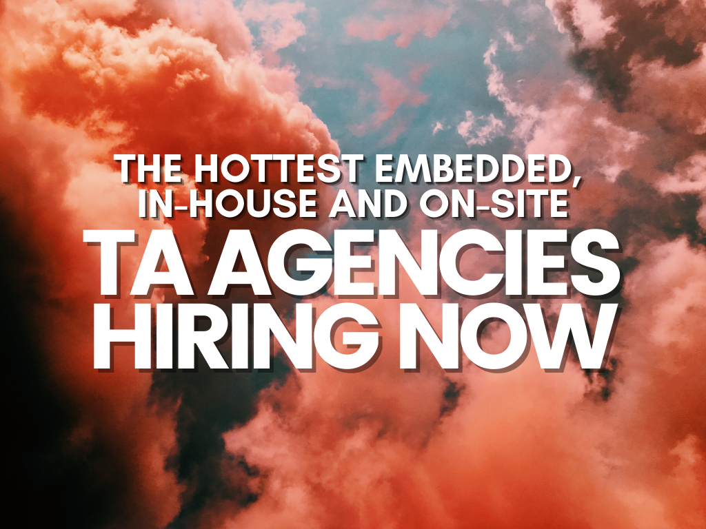 The Hottest Embedded, In-House and On-Site TA Agencies HIRING Now